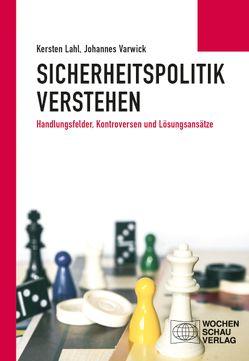 Sicherheitspolitik verstehen von Lahl,  Kersten, Varwick,  Prof. Dr. Johannes
