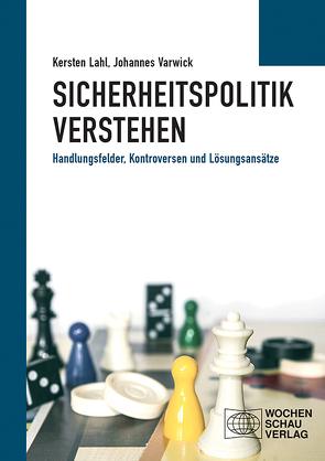 Sicherheitspolitik verstehen von Lahl,  Kersten, Varwick,  Johannes