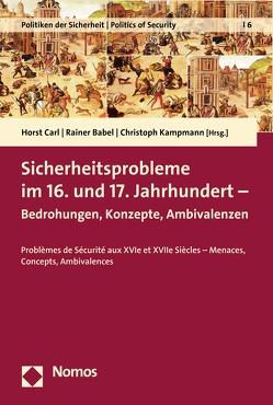 Sicherheitsprobleme im 16. und 17. Jahrhundert von Babel,  Rainer, Carl,  Horst, Kampmann,  Christoph