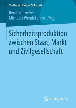 Sicherheitsproduktion zwischen Staat, Markt und Zivilgesellschaft von Frevel,  Bernhard, Wendekamm,  Michaela