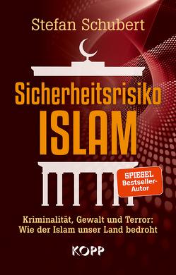 Sicherheitsrisiko Islam von Schubert,  Stefan