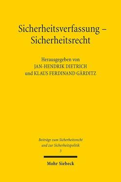 Sicherheitsverfassung – Sicherheitsrecht von Dietrich,  Jan-Hendrik, Gärditz,  Klaus Ferdinand