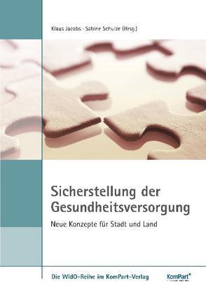 Sicherstellung der Gesundheitsversorgung – Neue Konzepte für Stadt und Land von Jacobs,  Klaus, Schulze,  Sabine