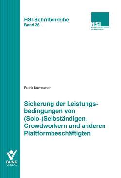 Sicherung der Leistungsbedingungen von (Solo-)Selbständigen, Crowdworkern und anderen Plattformbeschäftigten von Bayreuther,  Frank