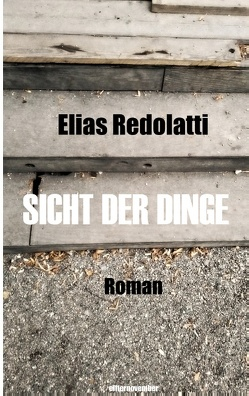 Sicht der Dinge von Redolatti,  Elias
