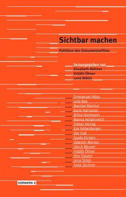 Sichtbar Machen von Elisabeth Büttner,  Vrääth Öhner,  Lena Stölzl