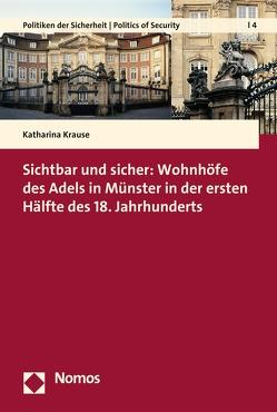 Sichtbar und sicher: Wohnhöfe des Adels in Münster in der ersten Hälfte des 18. Jahrhunderts von Krause,  Katharina