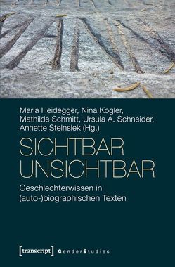 sichtbar unsichtbar von Heidegger,  Maria, Kogler,  Nina, Schmitt,  Mathilde, Schneider,  Ursula A., Steinsiek,  Annette