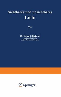 Sichtbares und unsichtbares Licht von Loewen,  H., Rüchardt,  Eduard
