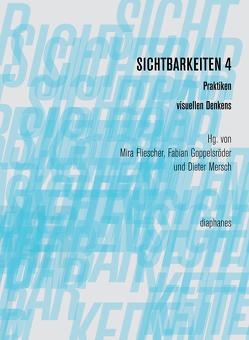 Sichtbarkeiten 4: Praktiken visuellen Denkens von Fliescher,  Mira, Goppelsröder,  Fabian, Mersch,  Dieter