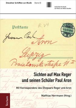Sichten auf Max Reger und seinen Schüler Paul Aron von Herrmann,  Matthias