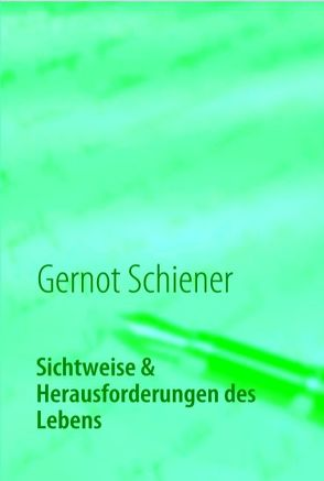 Sichtweise & Herausforderungen des Lebens von Schiener,  Gernot