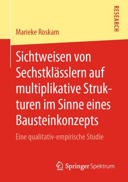 Sichtweisen von Sechstklässlern auf multiplikative Strukturen im Sinne eines Bausteinkonzepts von Roskam,  Marieke