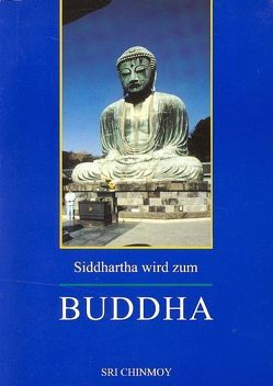 Siddhartha wird zum Buddha von Chinmoy,  Sri