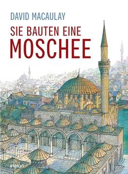 Sie bauten eine Moschee von Macaulay,  David, Pauzacchi,  Cornelia