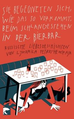 Sie begegneten sich, wie das so vorkommt, beim Schlangestehen in der Bierbar von Leetz,  Antje, Petruschewskaja,  Ljudmila