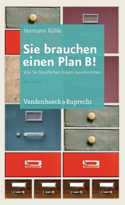 Sie brauchen einen Plan B! von Rühle,  Hermann