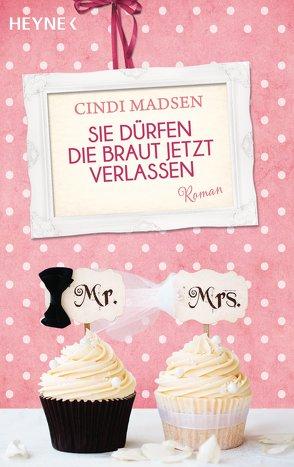 Sie dürfen die Braut jetzt verlassen von Kinkel,  Silvia, Madsen,  Cindi