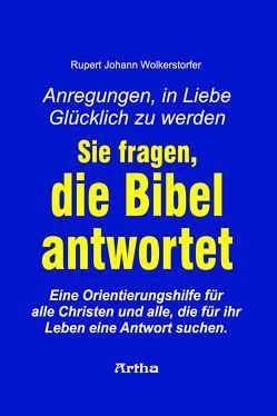 Sie fragen, die Bibel antwortet von Wolkerstorfer,  Rupert Johann