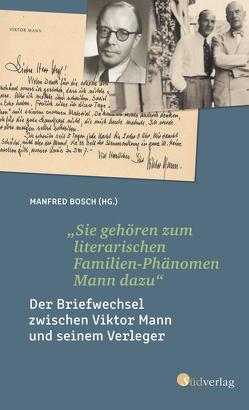"""""""Sie gehören zum literarischen Familien-Phänomen Mann dazu"""". Der Briefwechsel zwischen Viktor Mann und seinem Verleger von Bosch,  Manfred"""