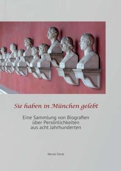 Sie haben in München gelebt von Ebnet,  Werner