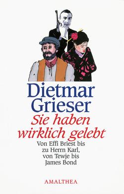 Sie haben wirklich gelebt von Grieser,  Dietmar