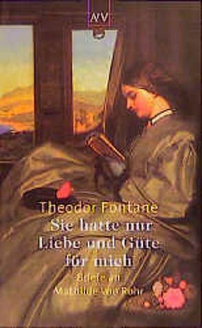 Sie hatte nur Liebe und Güte für mich von Erler,  Gotthard, Fontane,  Theodor
