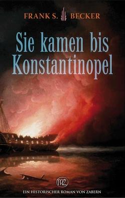 Sie kamen bis Konstantinopel von Becker,  Frank Stefan