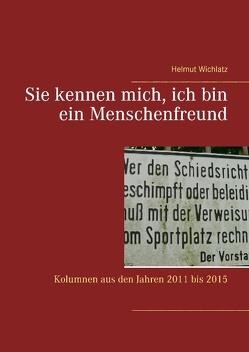 Sie kennen mich, ich bin ein Menschenfreund von Wichlatz,  Helmut