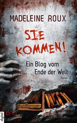 Sie kommen! – Ein Blog vom Ende der Welt von Roux,  Madeleine, Satzer,  Rene