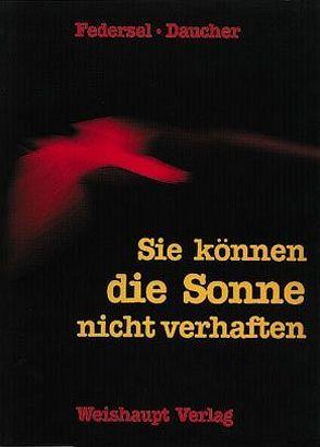 Sie können die Sonne nicht verhaften von Daucher,  Helmut, Federsel,  Rupert