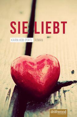 Sie liebt von Hobi-Pertl,  Karin