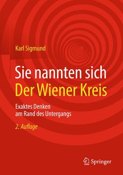 Sie nannten sich Der Wiener Kreis von Sigmund,  Karl