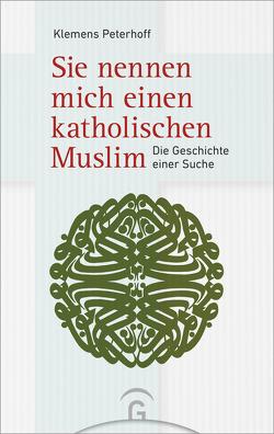 Sie nennen mich einen katholischen Muslim von Peterhoff,  Klemens