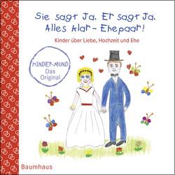 Sie sagt Ja. Er sagt Ja. Alles klar – Ehepaar! – Kinder über Liebe, Hochzeit und die Ehe von Maikamp,  Anna