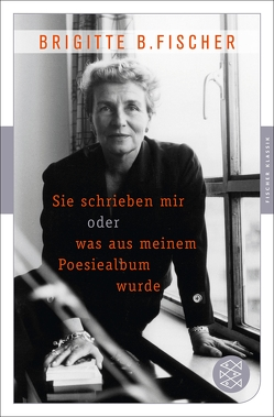 Sie schrieben mir oder was aus meinem Poesiealbum wurde von B. Fischer,  Brigitte