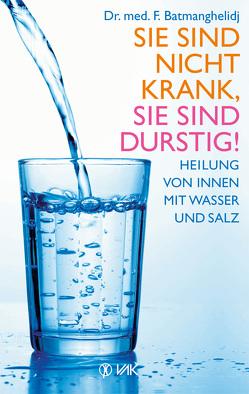 Sie sind nicht krank, Sie sind durstig! von Batmanghelidj,  F, Oechsler,  Rotraud