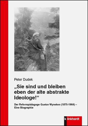 """""""Sie sind und bleiben eben der alte abstrakte Ideologe!"""" von Dudek,  Peter"""