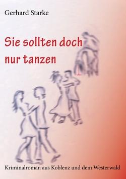 Sie sollten doch nur tanzen von Starke,  Gerhard