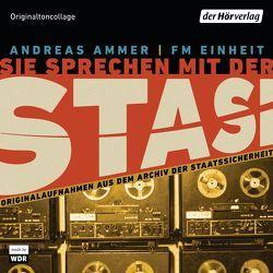 Sie sprechen mit der Stasi von Ammer,  Andreas, FM Einheit