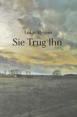Sie Trug Ihn von Meisner,  Lukas