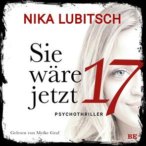 Sie wäre jetzt 17 von Graf,  Meike, Lubitsch,  Nika