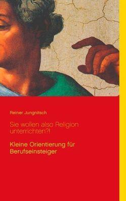 Sie wollen also Religion unterrichten?! von Jungnitsch,  Reiner
