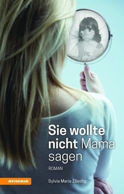 Sie wollte nicht Mama sagen von Zöschg,  Sylvia Maria