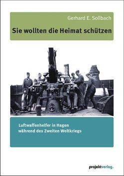 Sie wollten die Heimat schützen von Sollbach,  Gerhard E