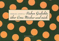 Sieben Gedichte über Oma Möcker und mich von Ansull,  Oskar