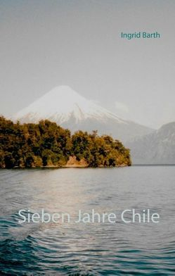 Sieben Jahre Chile von Barth,  Ingrid