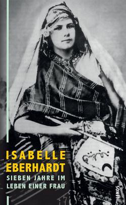Sieben Jahre im Leben einer Frau von Eberhardt,  Isabelle, Errera,  Eglal, Waeckerlin Induni,  Giò