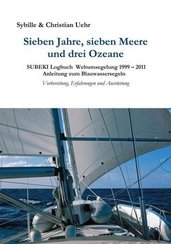 Sieben Jahre, sieben Meere und drei Ozeane von Uehr,  Sybille & Christian
