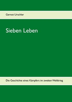 Sieben Leben von Urschler,  Gernot